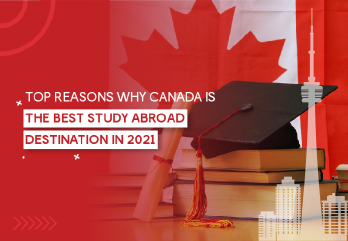 Top Reasons Why Canada is the Best Study Abroad Destination in 2021
