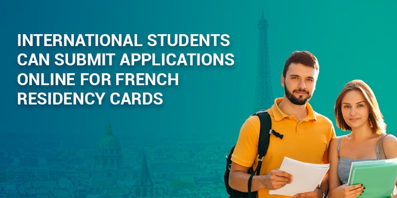 International students can submit applications online for French residency cards