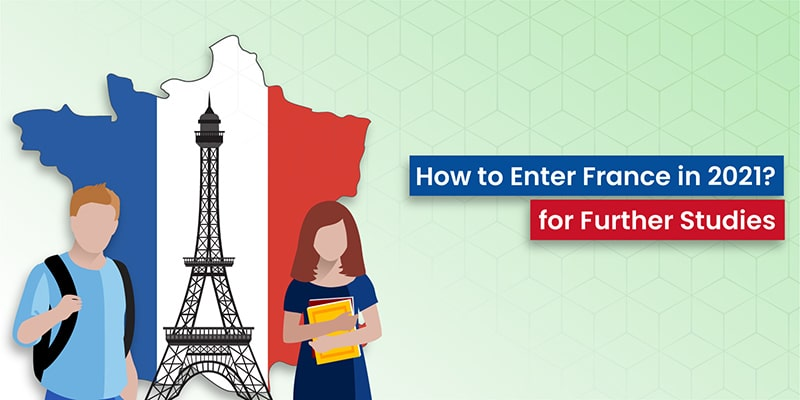 How to Enter France in 2021 for Further Studies?